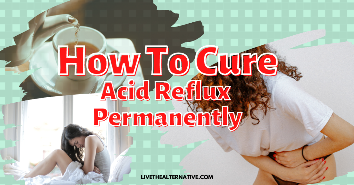 How To Cure Acid Reflux Permanently